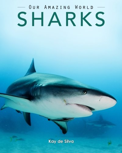Sharks: Amazing Pictures & Fun Facts on Animals in Nature (Our Amazing World Series)