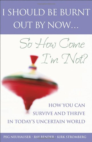 I Should Be Burnt Out By Now... So How Come I'm Not?: How You Can Survive and Thrive in Today's Uncertain World