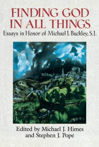 Finding God in All Things: Essays in Honor of Michael J. Buckley, S.J.