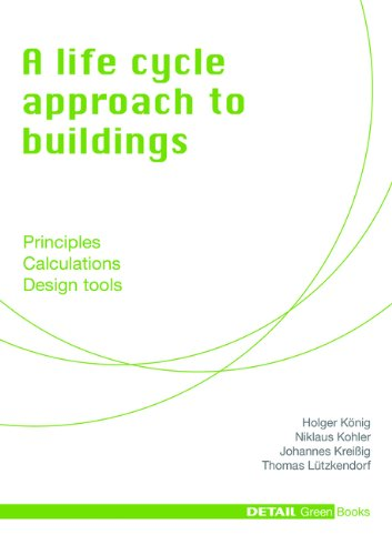 A Life Cycle Approach to Buildings: Principles - Calculations - Design Tools (DETAIL Green Books)