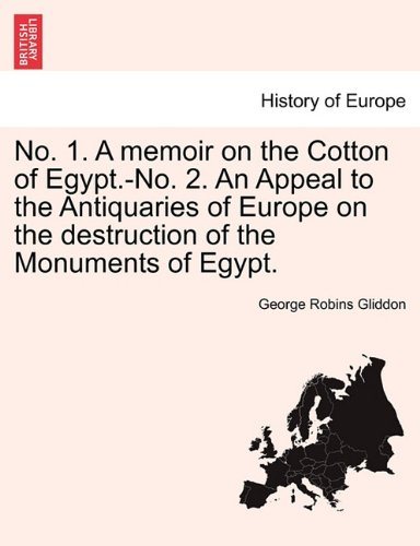 Download No. 1. A memoir on the Cotton of Egypt.-No. 2. An Appeal to the Antiquaries of Europe on the destruction of the Monuments of Egypt. pdf