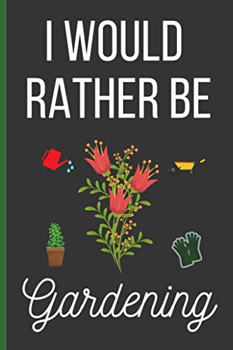 I Would Rather Be Gardening: Gardening Gifts: Funny Novelty Lined Notebook / Journal (6 x 9) (Blog Patio)