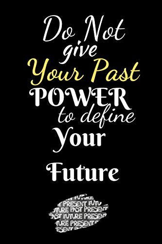 Do Not Your Past Power To Define Your Future: A Journal For The Brave and Courageous - Suitable For Gifts, Putting Down your Thoughts, Dreams, Ideas Plans Etc. (Bible Verses For Girls With Low Self Esteem)
