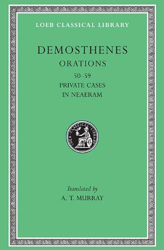 Demosthenes: Orations (50-58). Private Cases In Neaeram (59) (Loeb Classical Library No. 351) (Volume VI) (Murray 55)