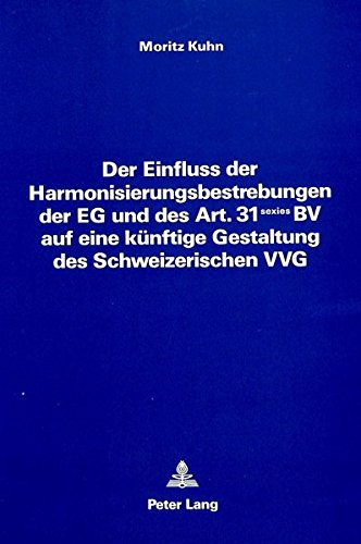 Der Einfluss der Harmonisierungsbestrebungen der EG und des Art. 31 sexies BV auf eine künftige Gestaltung des Schweizerischen VVG (German Edition) by Peter Lang International Academic Publishers