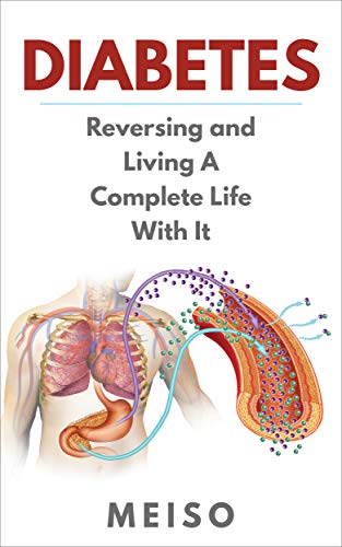 - Diabetes: Reversing and  Living A Complete Life With It (Prevention Managing Life Cookbooks Action Plans Living Well Fat Loss Effortless)