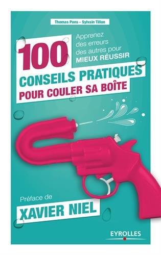 100 conseils pratiques pour couler sa boite Poche – 21 novembre 2016 Thomas Pons Sylvain Tillon Eyrolles 221256581X