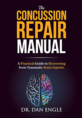 The Concussion Repair Manual: A Practical Guide to Recovering from Traumatic Brain Injuries (A Manual Of Diseases Of The Nervous System)
