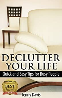 Declutter Your Life: Quick and Easy Tips for Busy People by [Davis, Jenny]