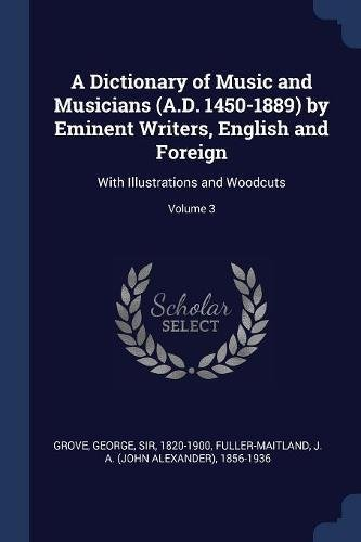 Download A Dictionary of Music and Musicians (A.D. 1450-1889) by Eminent Writers, English and Foreign: With Illustrations and Woodcuts; Volume 3 pdf epub