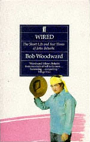 Wired: The Short Life and Fast Times of John Belushi by Bob Woodward ...