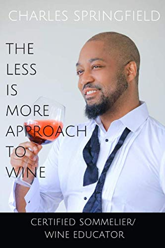 The Less Is More Approach To Wine by Charles Springfield