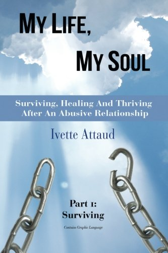 Read Online My Life, My Soul - Surviving, Healing and Thriving After an Abusive Relationship - Part 1, Surviving ebook