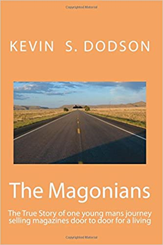 The Magonians: The true story of one young mans journey across the country selling magazines door to door for a living. Come take the trip and ... an America that simply doesn't exist anymore.