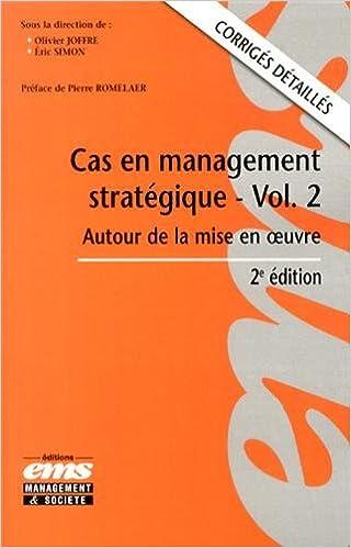 En ligne Cas en management stratégique, volume 2  : Autour de la mise en oeuvre, Corrigés détaillés pdf