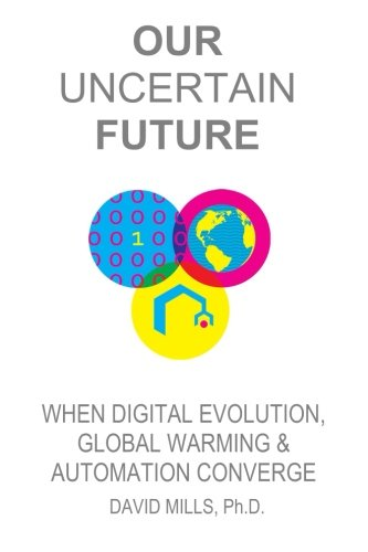 Our Uncertain Future: When Digital Evolution, Global Warming and Automation Converge