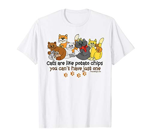 Just Like Potato Chips - Cats Are Like Potato Chips Funny T-Shirt