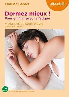 Dormez mieux ! : pour en finir avec la fatigue : 4 séances de sophrologie guidées par l'auteur, Gardet, Clarisse