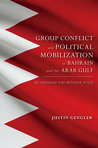 Group Conflict and Political Mobilization in Bahrain and the Arab Gulf: Rethinking the Rentier State (Indiana Series in Middle East Studies)