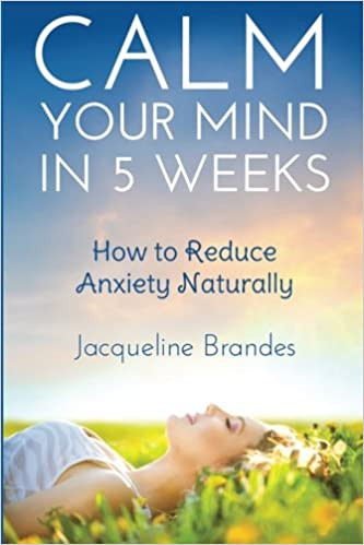 Calm Your Mind in 5 Weeks: How to Reduce Anxiety Naturally