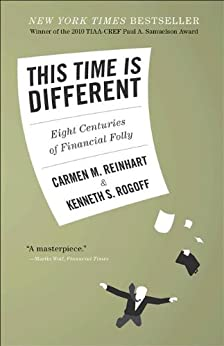 This Time Is Different: Eight Centuries of Financial Folly by [Reinhart, Carmen M., Rogoff, Kenneth S]
