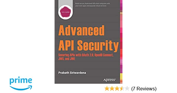 Advanced API Security: Securing APIs with OAuth 2 0, OpenID