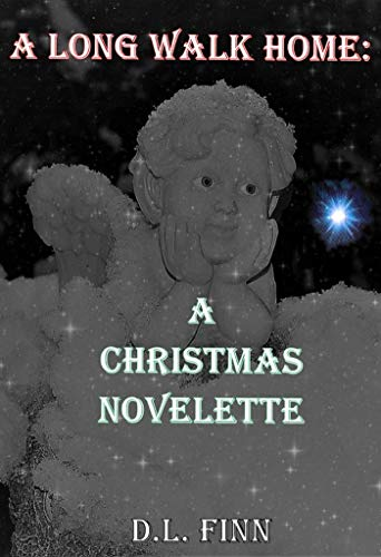 (A LONG WALK HOME: A Christmas Novelette )