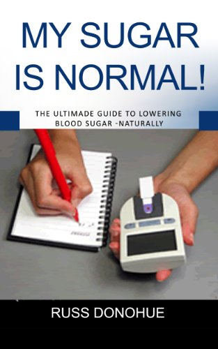 My Blood Sugar Is Normal!: Diabetes Cure? The Ultimate Guide to Lowering Blood Sugar - Naturally