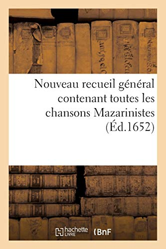 Nouveau recueil général contenant toutes les chansons Mazarinistes et plusieurs (Arts) por SANS AUTEUR