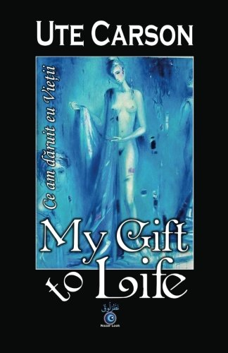 My Gift to Life - Ce am daruit eu Vietii (Romanian Edition)