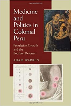 Book Medicine and Politics in Colonial Peru: Population Growth and the Bourbon Reforms Pitt Latin American Series