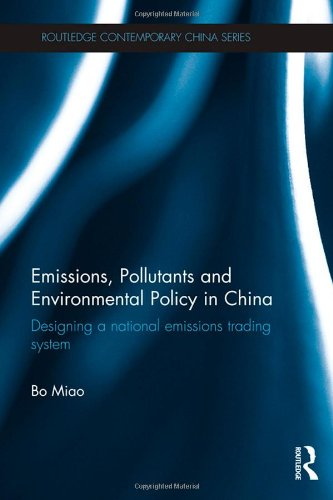 Emissions, Pollutants and Environmental Policy in China: Designing a National Emissions Trading System (Routledge Contem