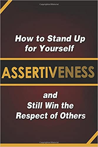 Assertiveness: How to Stand Up for Yourself and Still Win the ...