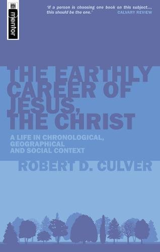 Read Online The Earthly Career of Jesus, the Christ: A Life in Chronological, Geographical and Social Context ebook