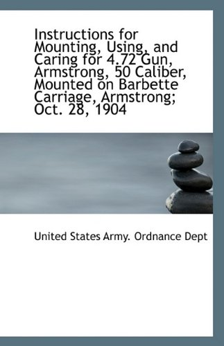 Download Instructions for Mounting, Using, and Caring for 4.72 Gun, Armstrong, 50 Caliber, Mounted on Barbett ebook