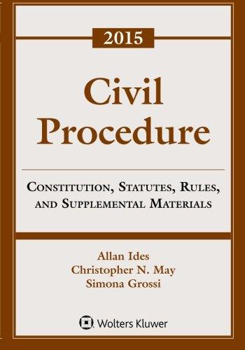 Civil Procedure: Constitution, Statutes, Rules, and Supplemental Materials, 2015 Supplement