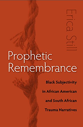Search : Prophetic Remembrance: Black Subjectivity in African American and South African Trauma Narratives