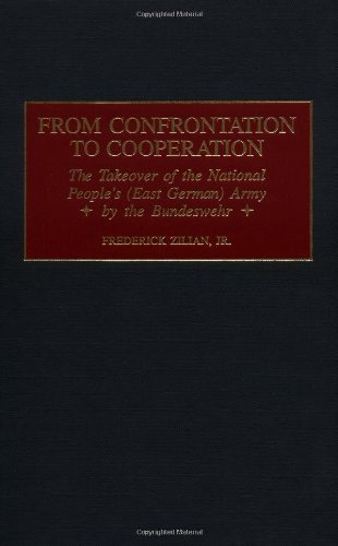 Download From Confrontation to Cooperation: The Takeover of the National People's (East German) Army by the Bundeswehr (Praeger Studies in Diplomacy and Strategic Thought) Pdf