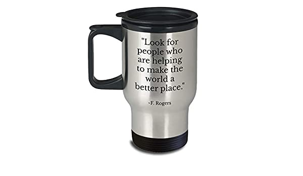 Amazon Com Mr Rogers Quote Stainless Steel Travel Mug Look For People Who Are Helping Birthday Gift For Son Fred Rogers Neighborhood 14oz Coffee Cups Mugs