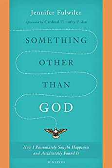 Something Other than God: How I Passionately Sought Happiness and Accidentally Found It by [Fulwiler, Jennifer]