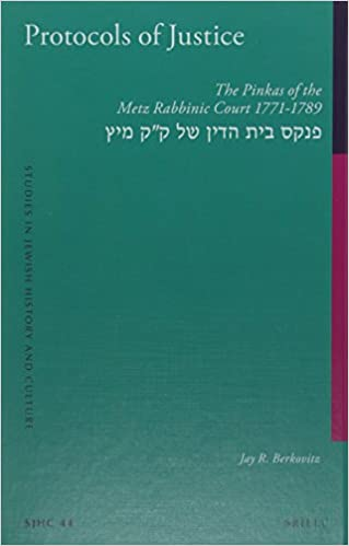 Protocols of Justice (2 Vol. Set): The Pinkas of the Metz Rabbinic Court 1771-1789 (Studies in Jewish History and Culture)