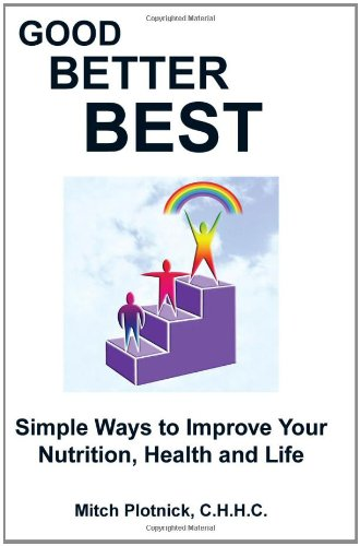 Good Better Best: Simple Ways to Improve Your Nutrition, Health and Life pdf epub