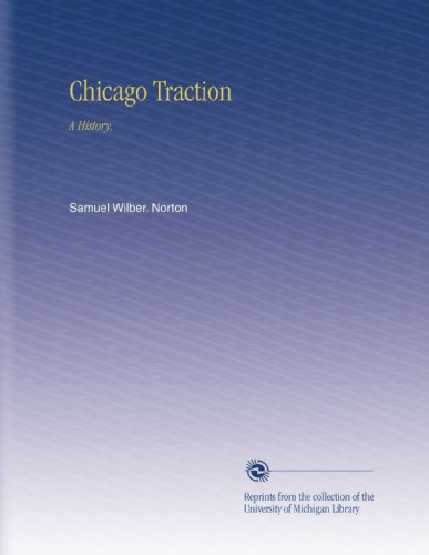 Chicago Traction - Chicago Traction: A History,