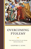 Overcoming Ptolemy: The Revelation of an Asian World Region (AsiaWorld)