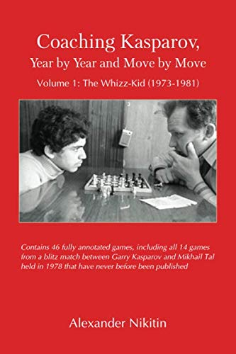 Coaching Kasparov, Year By Year And Move By Move, Volume I: The Whizz-kid (1973-1981) - Alexander Nikitin