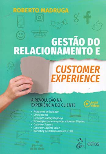 Gestão do Relacionamento e Customer Experience - A Revolução na Experiência do Cliente