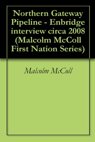 northern-gateway-pipeline-enbridge-interview-circa-2008-malcolm-mccoll-first-nation-series-book-7