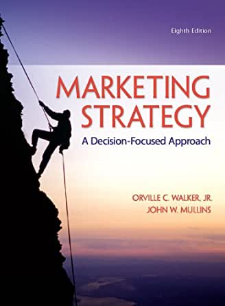 marketing strategy by walker mullins Amazoncom: marketing strategy: a decision-focused approach ( 9780078028946): orville c walker, john mullins: books.