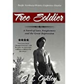 [ Tree Soldier: A Novel Of Love, Forgiveness And The Great Depression ] By Oakley, J L (Author) [ Mar - 2011 ] [ Paperback ]
