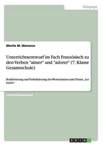 Unterrichtsentwurf Im Fach Franzosisch Zu Den Verben Aimer Und Adorer (7. Klasse Gesamtschule) (German Edition)